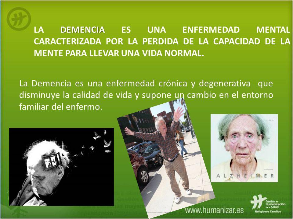 la demencia es una enfermedad mental caracterizada por la perdida de la capacidad de la mente para llevar una vida normal.