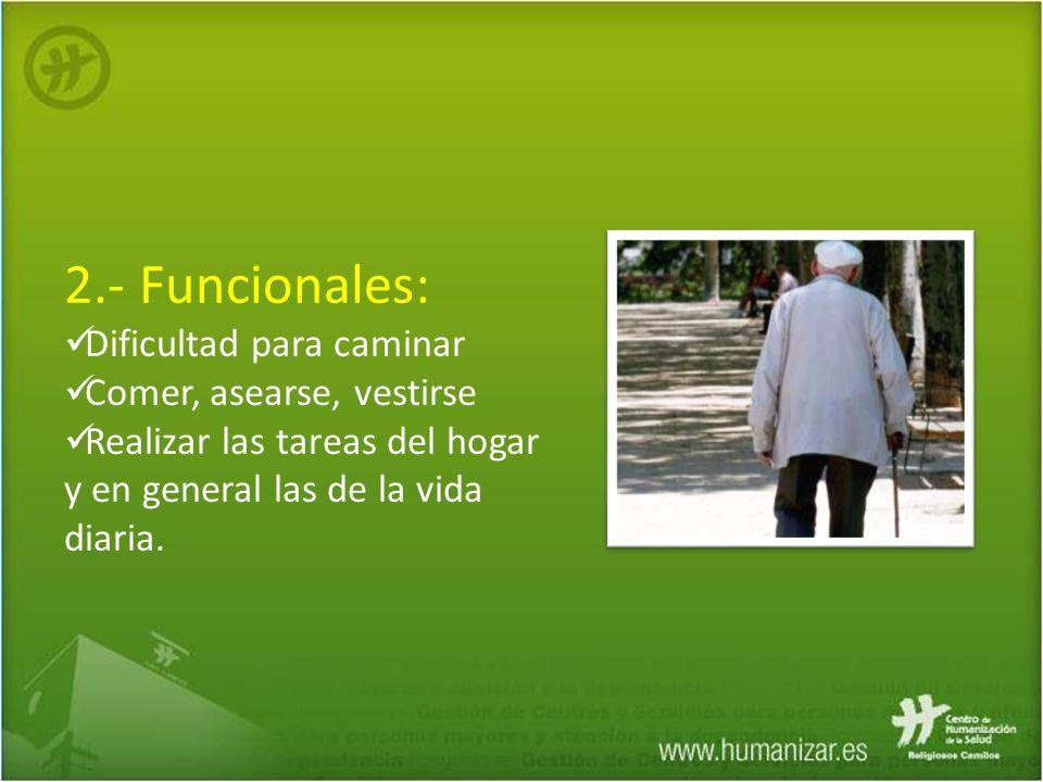 2.- Funcionales: Dificultad para caminar Comer, asearse, vestirse