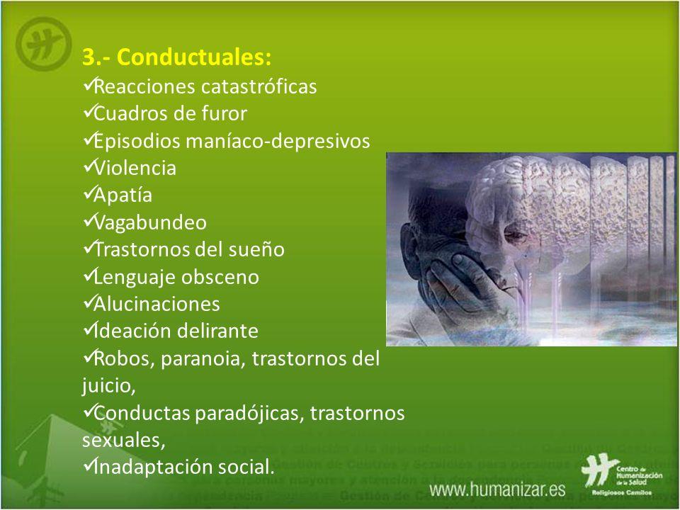 3.- Conductuales: Reacciones catastróficas Cuadros de furor