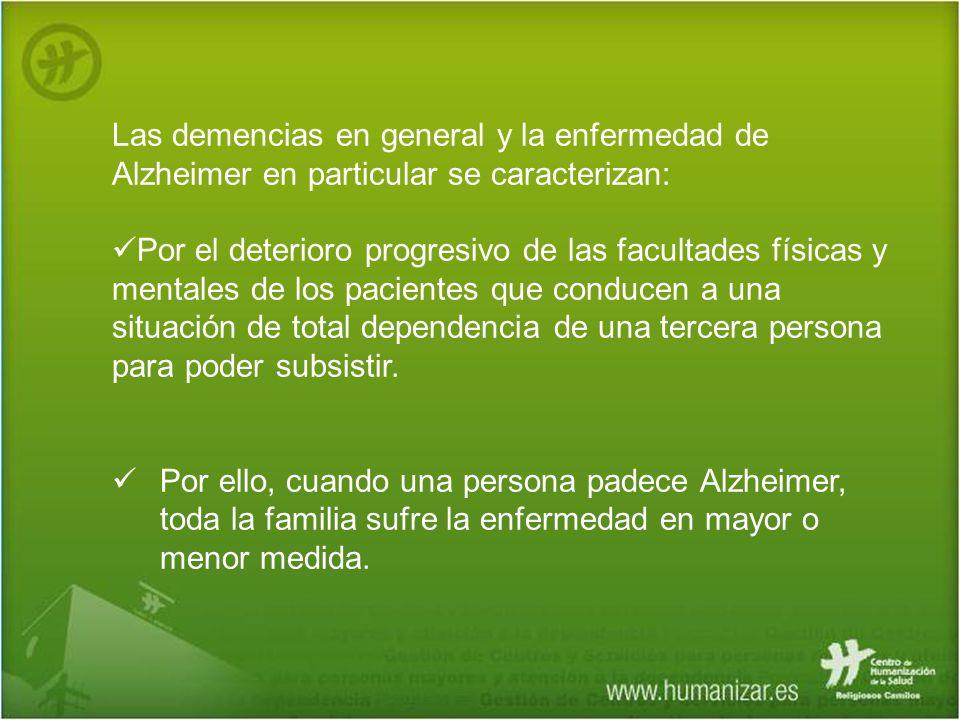 Las demencias en general y la enfermedad de Alzheimer en particular se caracterizan: