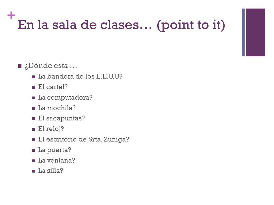 En la sala de clases… (point to it)