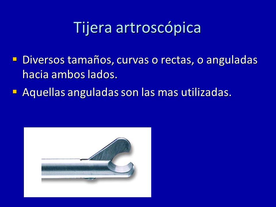 Tijera artroscópica Diversos tamaños, curvas o rectas, o anguladas hacia ambos lados.