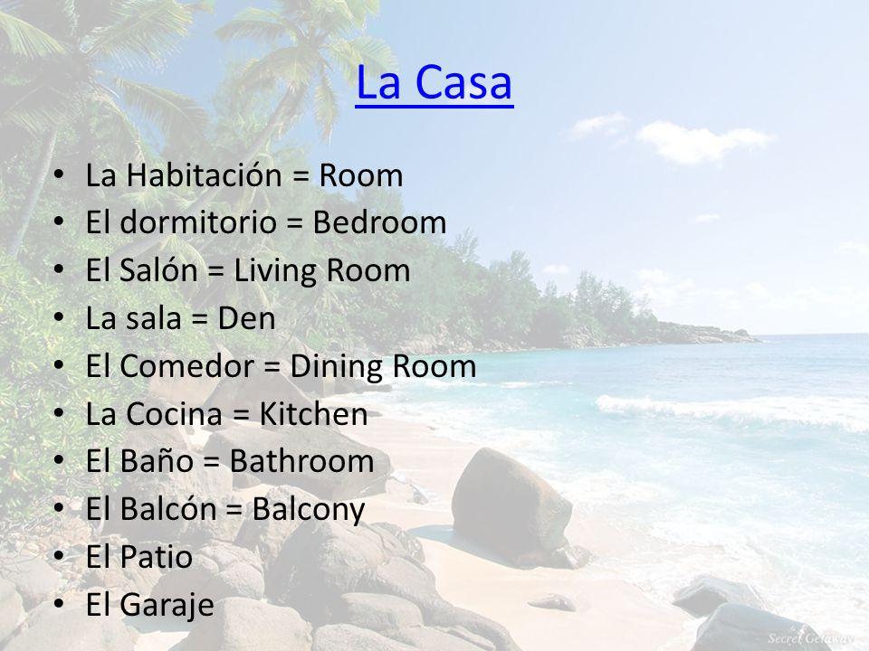 La Casa La Habitación = Room El dormitorio = Bedroom