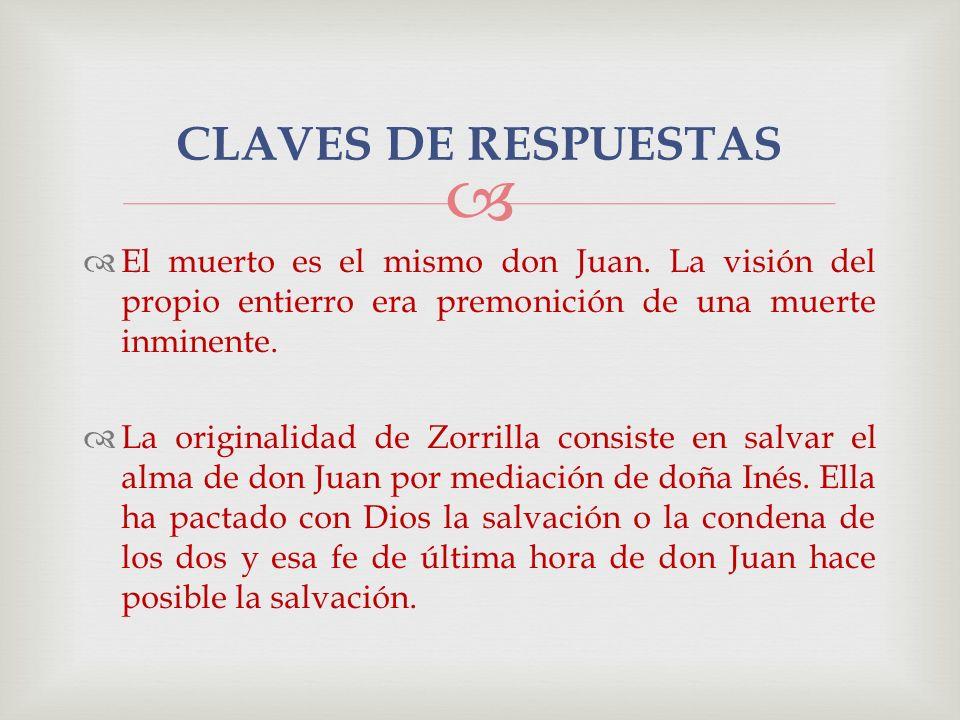 CLAVES DE RESPUESTAS El muerto es el mismo don Juan. La visión del propio entierro era premonición de una muerte inminente.