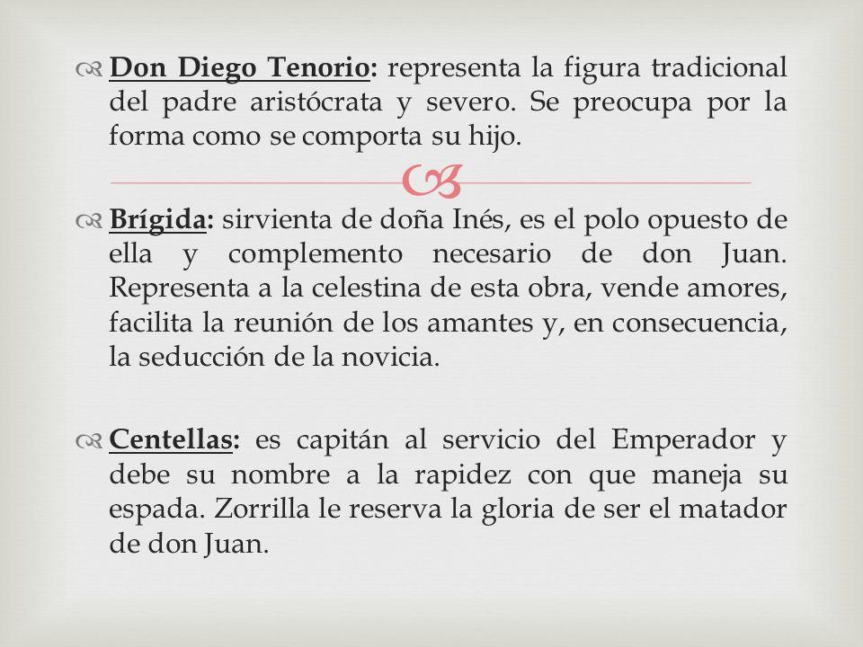 Don Diego Tenorio: representa la figura tradicional del padre aristócrata y severo. Se preocupa por la forma como se comporta su hijo.