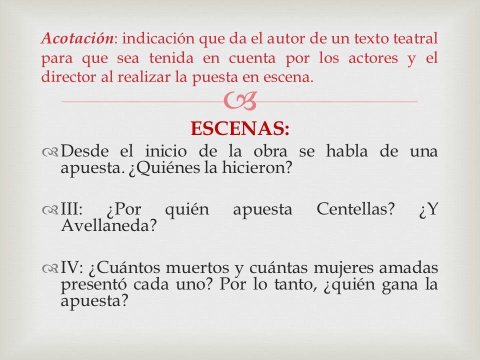 Acotación: indicación que da el autor de un texto teatral para que sea tenida en cuenta por los actores y el director al realizar la puesta en escena.