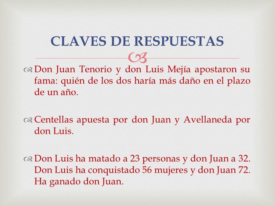 CLAVES DE RESPUESTAS Don Juan Tenorio y don Luis Mejía apostaron su fama: quién de los dos haría más daño en el plazo de un año.