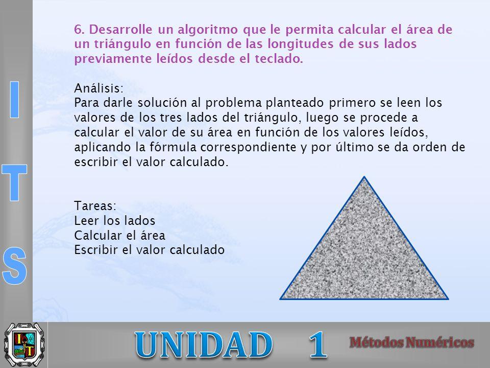 6. Desarrolle un algoritmo que le permita calcular el área de un triángulo en función de las longitudes de sus lados previamente leídos desde el teclado.