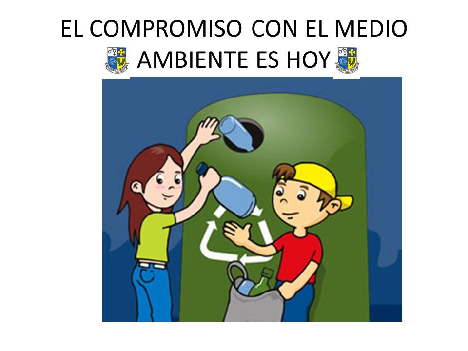 EL COMPROMISO CON EL MEDIO AMBIENTE ES HOY