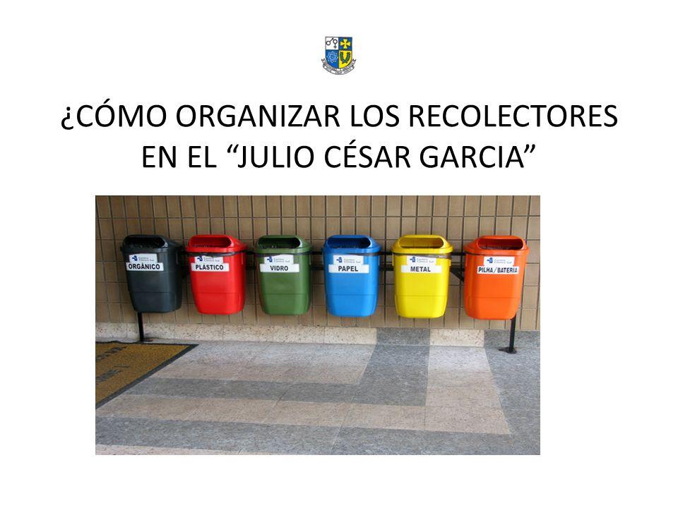 ¿CÓMO ORGANIZAR LOS RECOLECTORES EN EL JULIO CÉSAR GARCIA