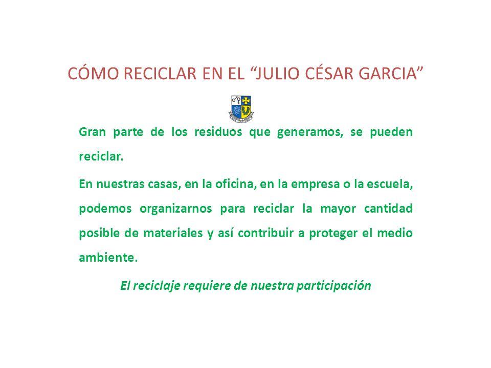 CÓMO RECICLAR EN EL JULIO CÉSAR GARCIA
