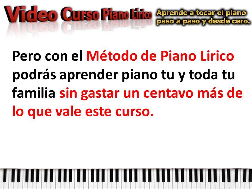 Pero con el Método de Piano Lirico podrás aprender piano tu y toda tu familia sin gastar un centavo más de lo que vale este curso.