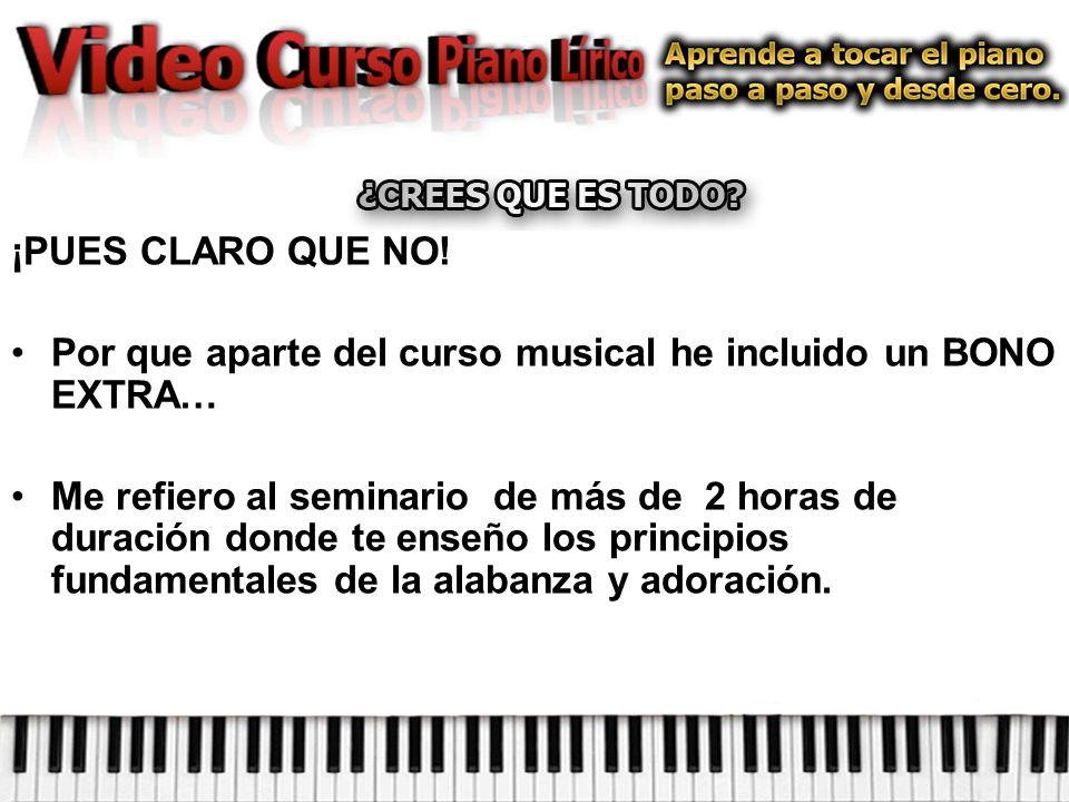 ¡PUES CLARO QUE NO! Por que aparte del curso musical he incluido un BONO EXTRA…