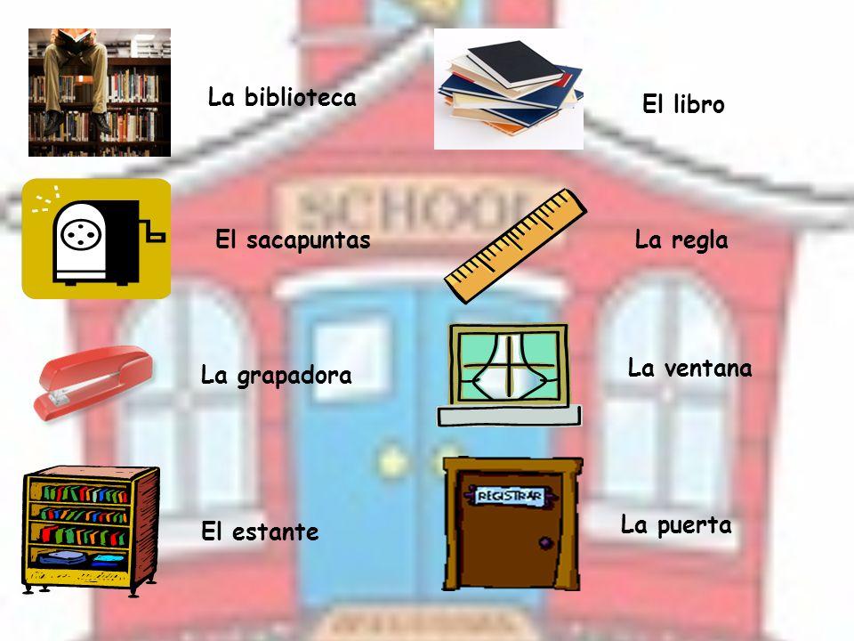 La biblioteca El libro El sacapuntas La regla La ventana La grapadora La puerta El estante