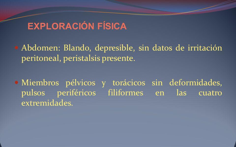 EXPLORACIÓN FÍSICAAbdomen: Blando, depresible, sin datos de irritación peritoneal, peristalsis presente.