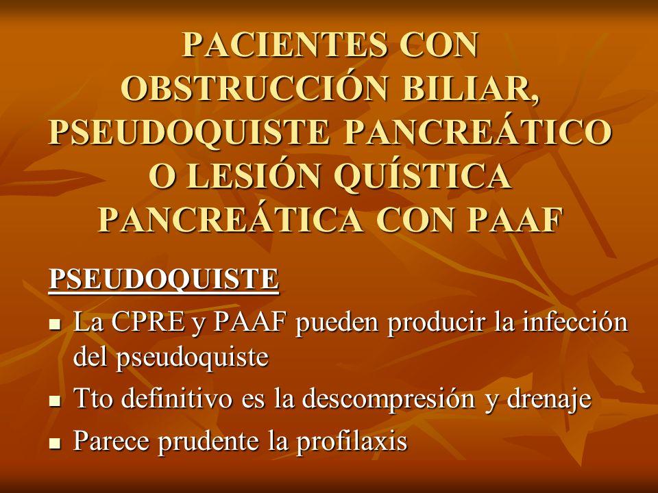 PACIENTES CON OBSTRUCCIÓN BILIAR, PSEUDOQUISTE PANCREÁTICO O LESIÓN QUÍSTICA PANCREÁTICA CON PAAF