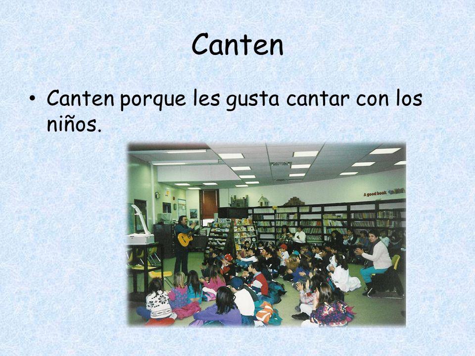 Canten Canten porque les gusta cantar con los niños.