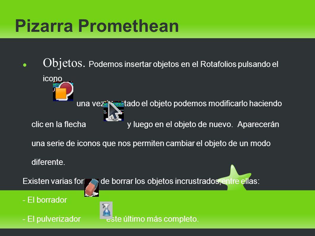 Pizarra Promethean Objetos. Podemos insertar objetos en el Rotafolios pulsando el icono. una vez insertado el objeto podemos modificarlo haciendo.