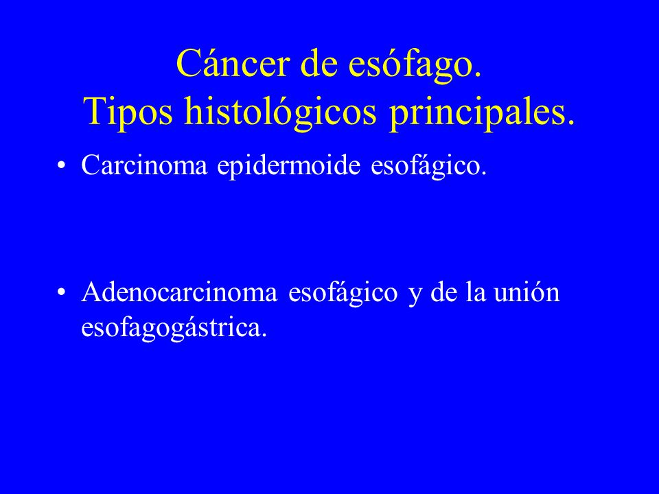 Cáncer de esófago. Tipos histológicos principales.