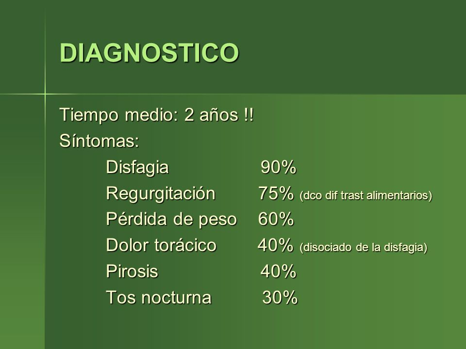 DIAGNOSTICO Tiempo medio: 2 años !! Síntomas: Disfagia 90%