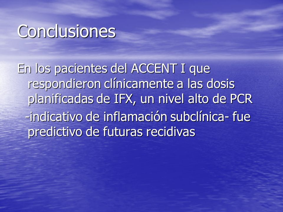 ConclusionesEn los pacientes del ACCENT I que respondieron clínicamente a las dosis planificadas de IFX, un nivel alto de PCR.