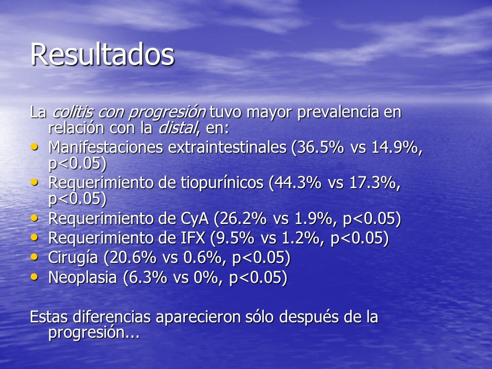 ResultadosLa colitis con progresión tuvo mayor prevalencia en relación con la distal, en: Manifestaciones extraintestinales (36.5% vs 14.9%, p<0.05)