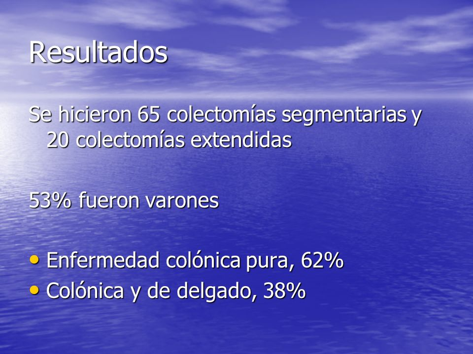 ResultadosSe hicieron 65 colectomías segmentarias y 20 colectomías extendidas. 53% fueron varones. Enfermedad colónica pura, 62%