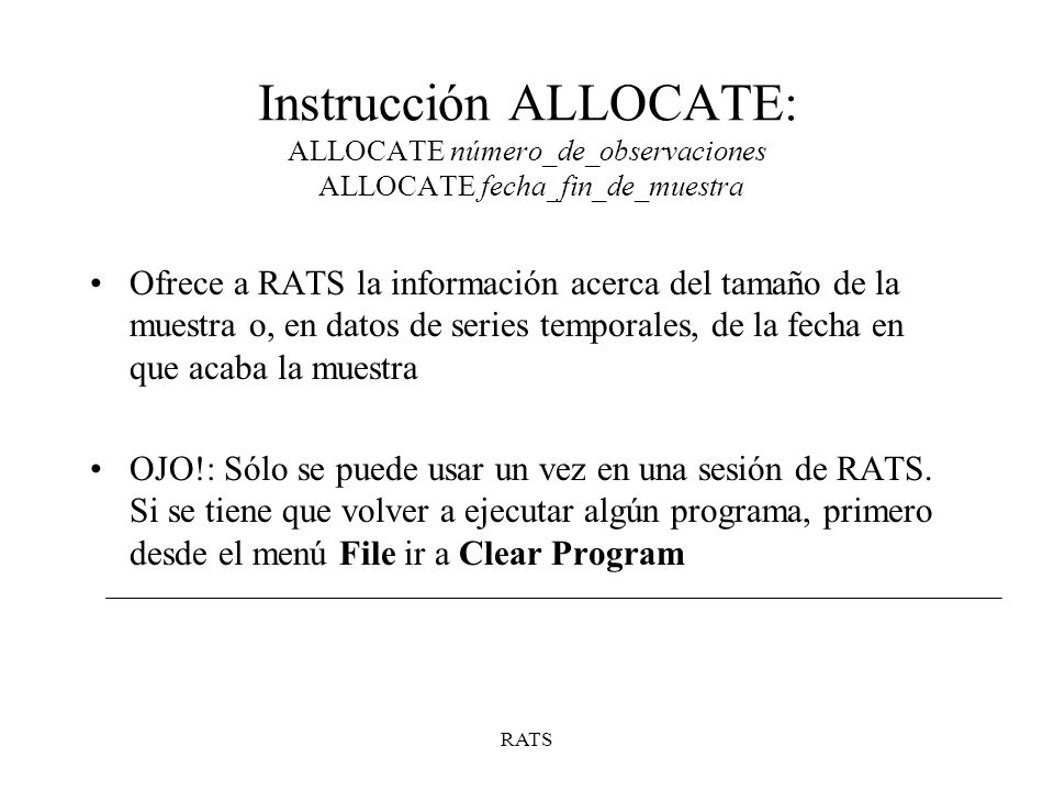 Instrucción ALLOCATE: ALLOCATE número_de_observaciones ALLOCATE fecha_fin_de_muestra
