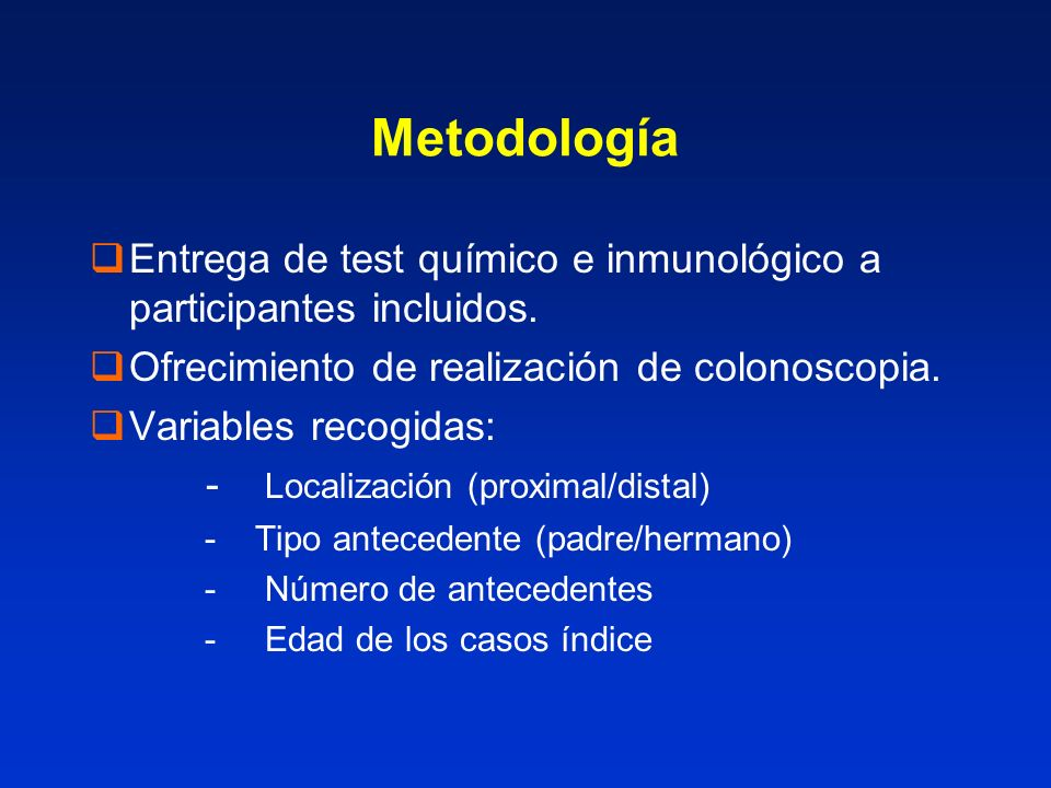 Metodología Entrega de test químico e inmunológico a participantes incluidos. Ofrecimiento de realización de colonoscopia.