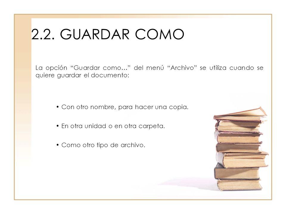 2.2. GUARDAR COMO La opción Guardar como… del menú Archivo se utiliza cuando se quiere guardar el documento: