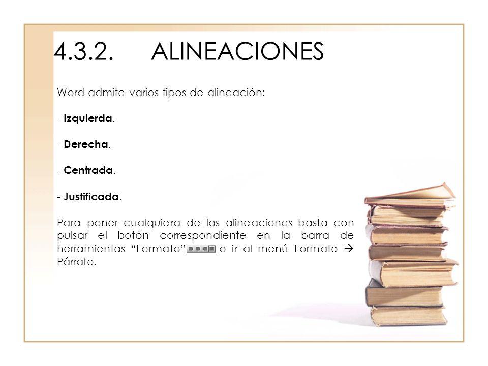 4.3.2. ALINEACIONES Word admite varios tipos de alineación: Izquierda.