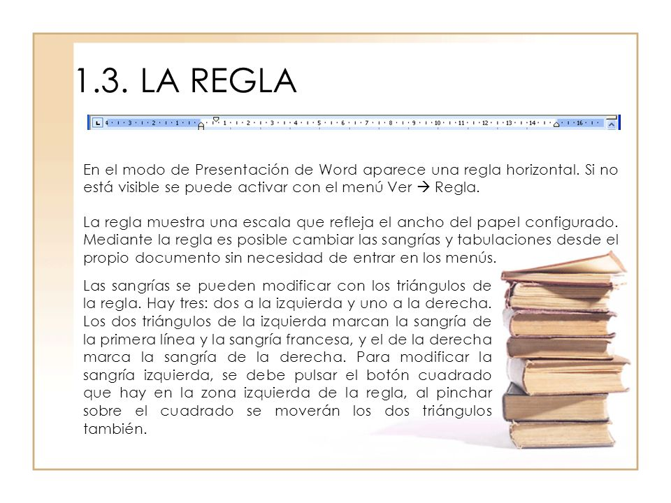 1.3. LA REGLAEn el modo de Presentación de Word aparece una regla horizontal. Si no está visible se puede activar con el menú Ver  Regla.