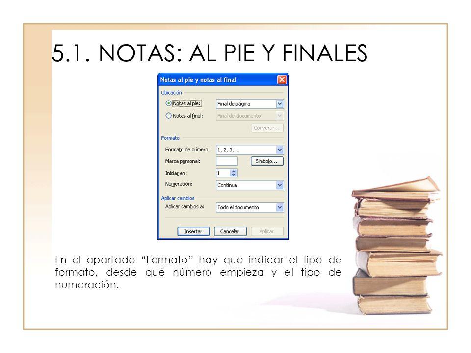 5.1. NOTAS: AL PIE Y FINALESEn el apartado Formato hay que indicar el tipo de formato, desde qué número empieza y el tipo de numeración.
