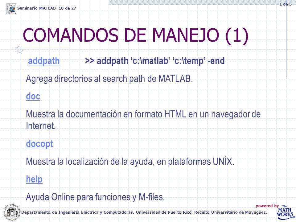 1 de 5 Seminario MATLAB 10 de 27. COMANDOS DE MANEJO (1) addpath >> addpath 'c:\matlab' 'c:\temp' -end.