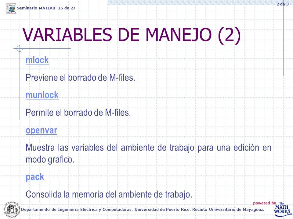 VARIABLES DE MANEJO (2) mlock Previene el borrado de M-files. munlock