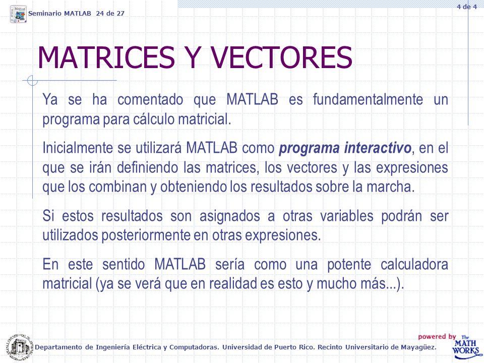 4 de 4 Seminario MATLAB 24 de 27. MATRICES Y VECTORES. Ya se ha comentado que MATLAB es fundamentalmente un programa para cálculo matricial.