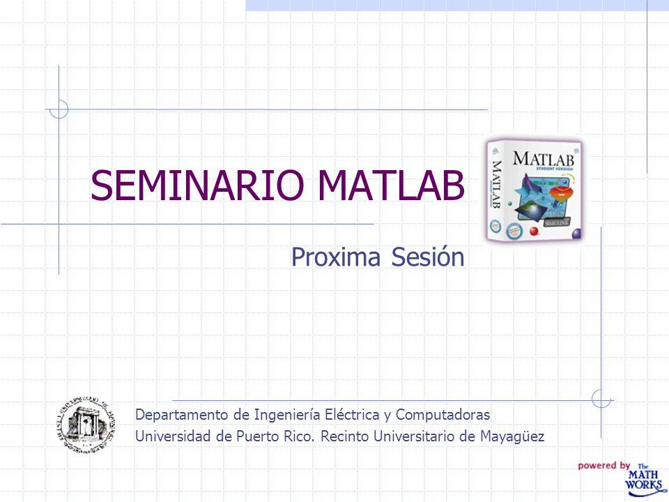 SEMINARIO MATLAB Proxima Sesión
