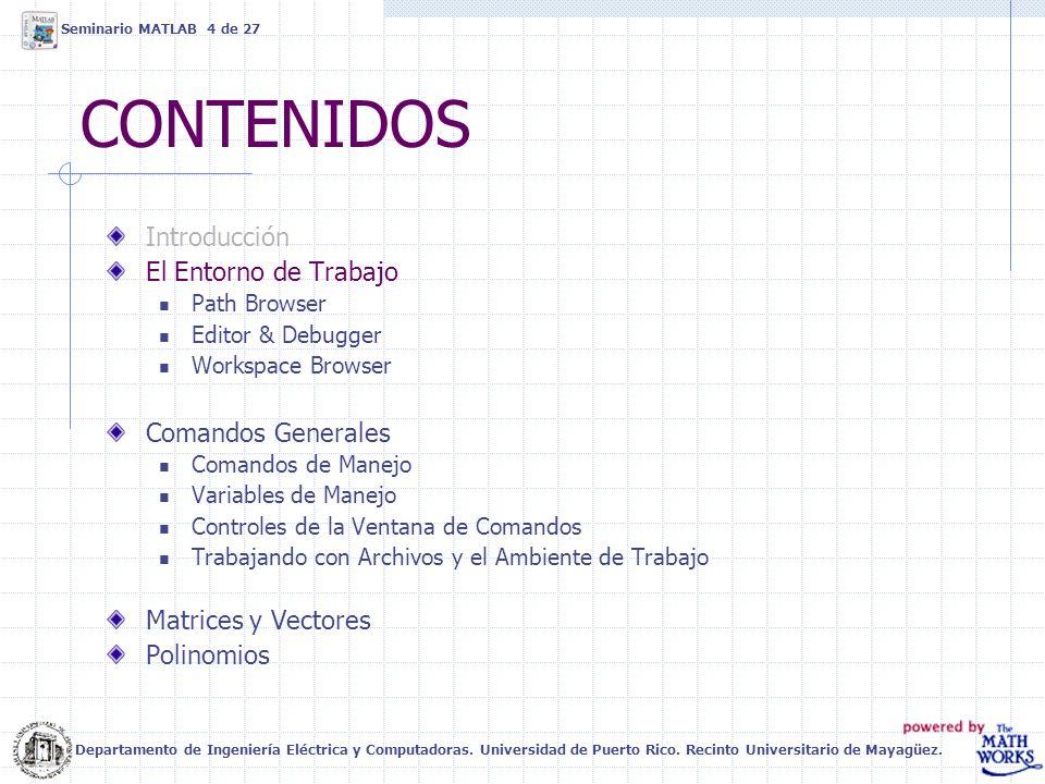 CONTENIDOS Introducción El Entorno de Trabajo Comandos Generales