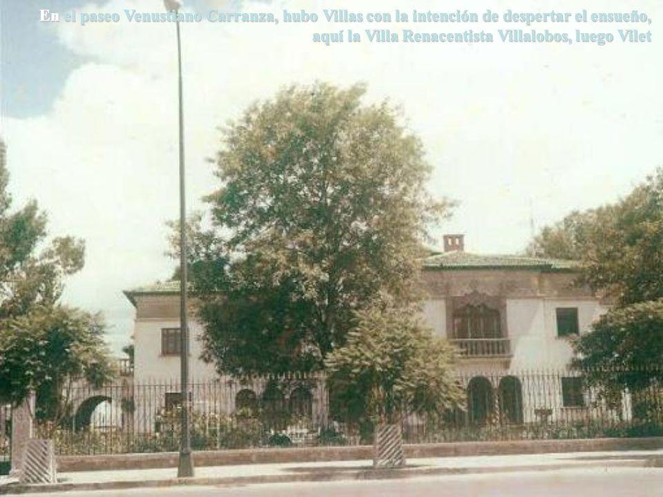 En el paseo Venustiano Carranza, hubo Villas con la intención de despertar el ensueño, aquí la Villa Renacentista Villalobos, luego Vilet