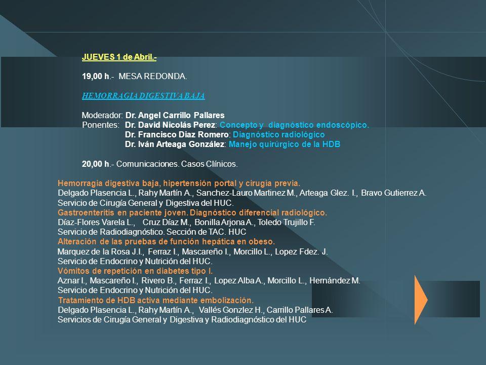 JUEVES 1 de Abril.- 19,00 h.- MESA REDONDA. HEMORRAGIA DIGESTIVA BAJA. Moderador: Dr. Angel Carrillo Pallares.