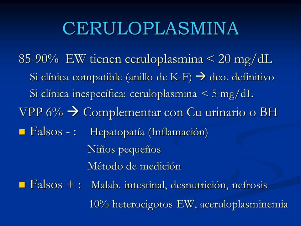 CERULOPLASMINA 85-90% EW tienen ceruloplasmina < 20 mg/dL
