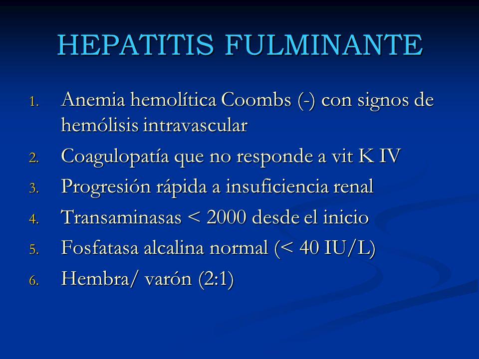 HEPATITIS FULMINANTE Anemia hemolítica Coombs (-) con signos de hemólisis intravascular. Coagulopatía que no responde a vit K IV.