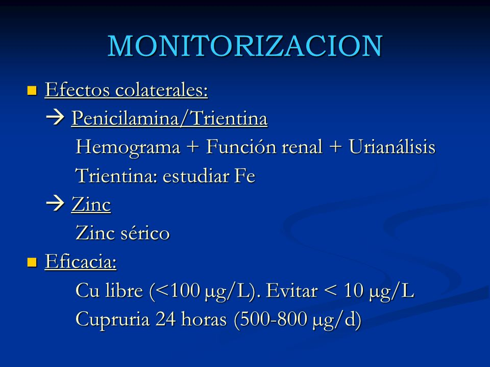 MONITORIZACION Efectos colaterales:  Penicilamina/Trientina