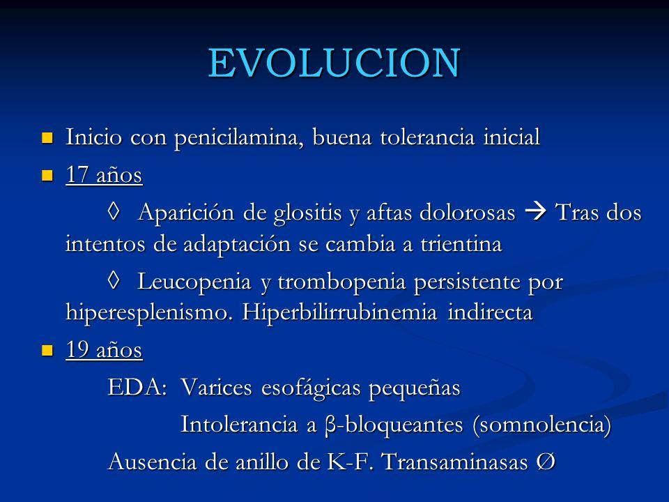EVOLUCION Inicio con penicilamina, buena tolerancia inicial 17 años