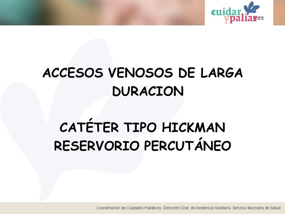ACCESOS VENOSOS DE LARGA DURACION CATÉTER TIPO HICKMAN RESERVORIO PERCUTÁNEO