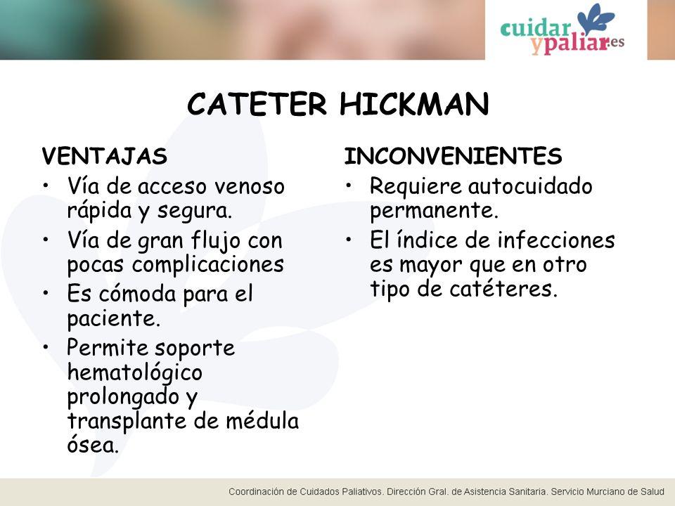 CATETER HICKMAN VENTAJAS Vía de acceso venoso rápida y segura.