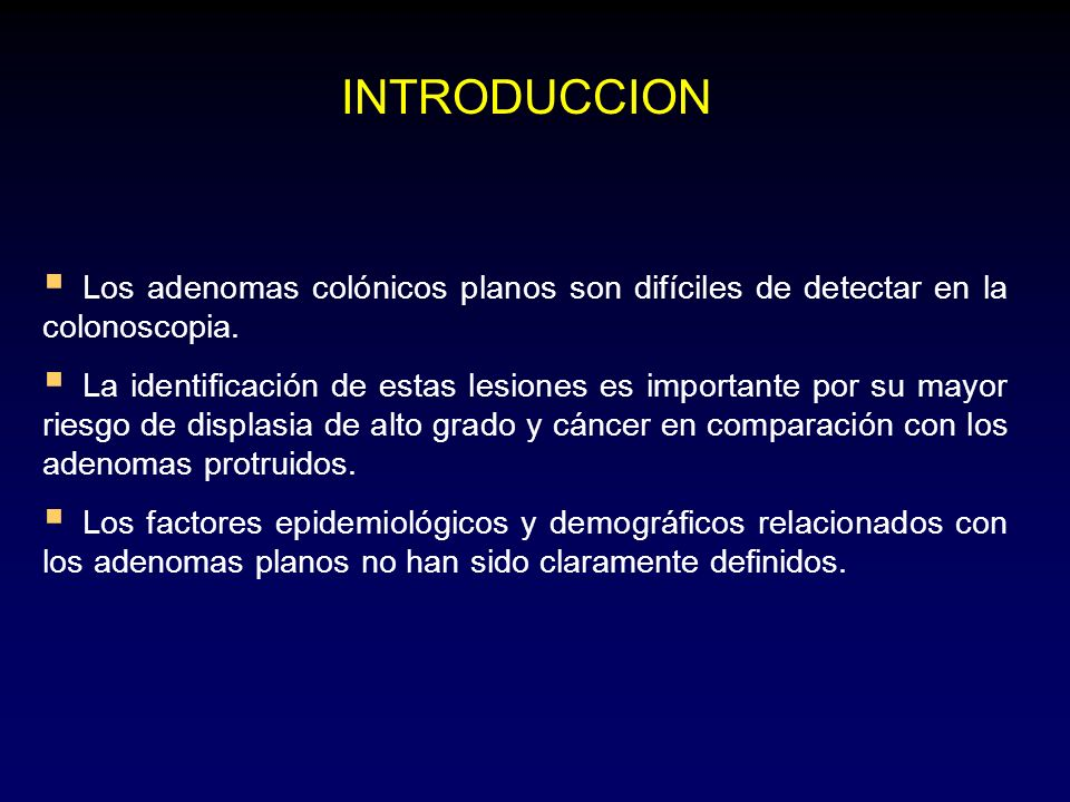 INTRODUCCION Los adenomas colónicos planos son difíciles de detectar en la colonoscopia.