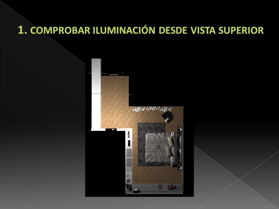 1. COMPROBAR ILUMINACIÓN DESDE VISTA SUPERIOR