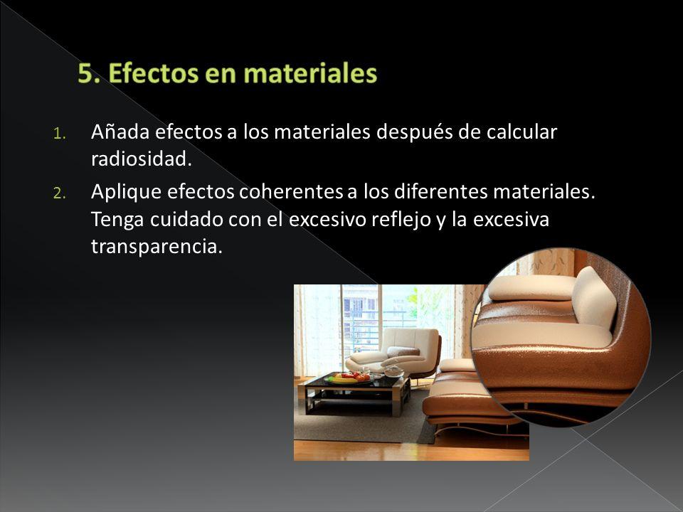 5. Efectos en materiales Añada efectos a los materiales después de calcular radiosidad.