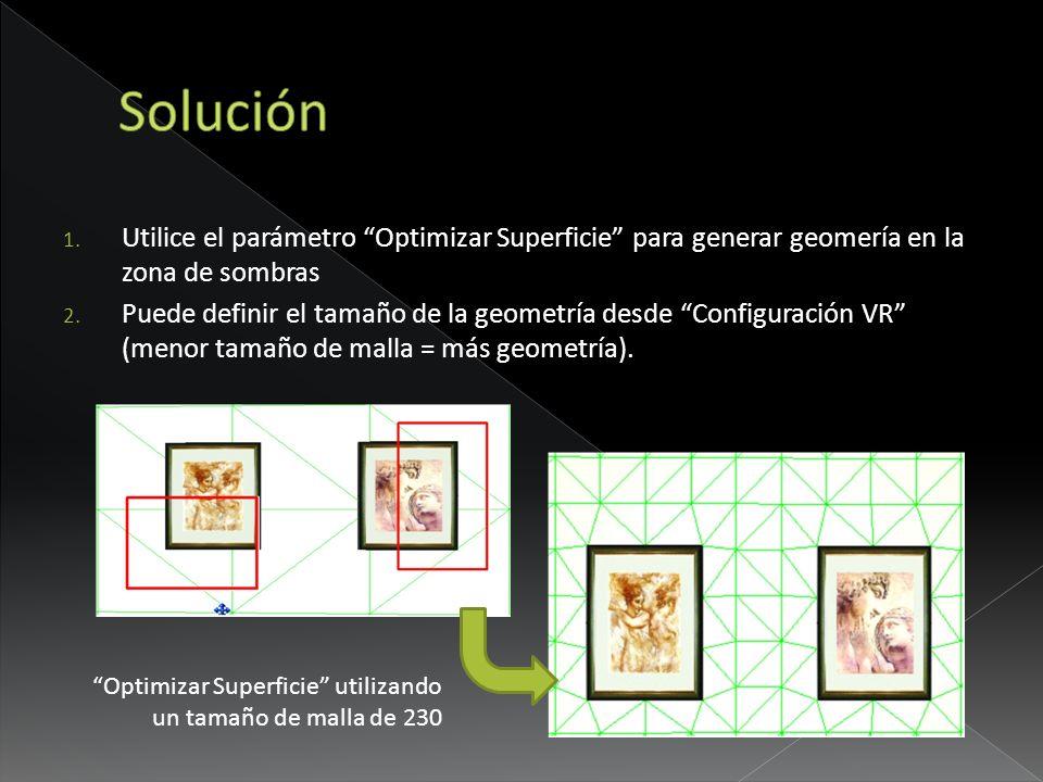 Solución Utilice el parámetro Optimizar Superficie para generar geomería en la zona de sombras.